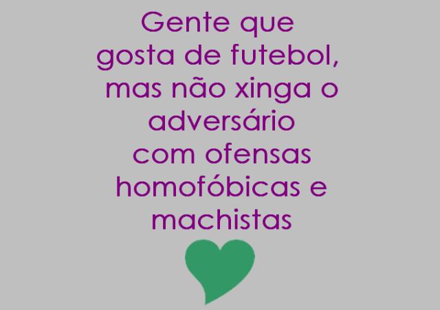 """""""gente que gosta de futebol, mas não xinga o adversário com ofensas homofóbicas e machistas <3"""""""
